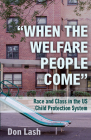 When the Welfare People Come: Race and Class in the Us Child Protection System Cover Image