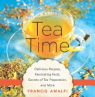 Tea Time: Delicious Recipes, Fascinating Facts, Secrets of Tea Preparation, and More Cover Image