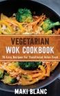 Vegetarian Wok Cookbook: 70 Easy Recipes For Traditional Asian Food Cover Image