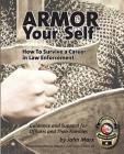 Armor Your Self: How to Survive a Career in Law Enforcement: Guidance and Support for Officers and Their Families Cover Image