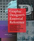 Graphic Designer's Essential Reference: Visual Elements, Techniques, and Layout Strategies for Busy Designers Cover Image