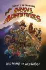 Coyote Peterson's Brave Adventures: Wild Animals in a Wild World (Brave Wilderness, Emmy Award Winning Youtuber) Cover Image