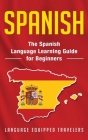 Spanish: The Spanish Language Learning Guide for Beginners Cover Image