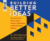 Building Better Ideas: How Constructive Debate Inspires Courage, Collaboration and Breakthrough Solutions Cover Image
