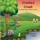 Crooked Creek: Fun Fables About Critters and Kids Cover Image