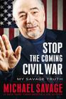 Stop the Coming Civil War: My Savage Truth Cover Image
