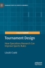 Tournament Design: How Operations Research Can Improve Sports Rules (Palgrave Pivots in Sports Economics) Cover Image