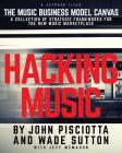 Hacking Music: The Music Business Model Canvas - A Collection of Strategic Frameworks for the New Music Marketplace. Cover Image