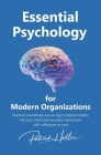 Essential Psychology for Modern Organizations: Practical scientifically proven psychological insights into your mind and everyday interactions with co Cover Image