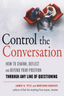 Control the Conversation: How to Charm, Deflect and Defend Your Position Through Any Line of Questioning Cover Image