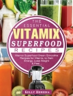 The Essential Vitamix Superfood Recipes: Vitamix Superfood Green Smoothie Recipes for Vitamix, to Gain Energy, Lose Weight & Feel ... Cover Image