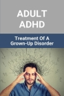 Adult ADHD: Treatment Of A Grown-Up Disorder: Exercise For Adhd Adults Cover Image