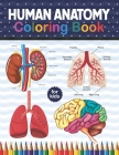 Human Anatomy Coloring Book For Kids: Human Body Anatomy Coloring Book For Kids, Boys and Girls and Medical Students. Human Brain Heart Liver Coloring Cover Image