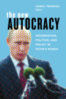 The New Autocracy: Information, Politics, and Policy in Putin's Russia Cover Image