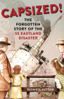Capsized!: The Forgotten Story of the SS Eastland Disaster Cover Image