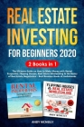 Real Estate Investing for Beginners 2020: 2 Books in 1 - The Ultimate Guide on How to Make Money with Rental Properties, Flipping Houses, Real Estate Cover Image