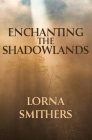 Enchanting The Shadowlands Cover Image