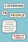 Listening to People: A Practical Guide to Interviewing, Participant Observation, Data Analysis, and Writing It All Up (Chicago Guides to Writing, Editing, and Publishing) Cover Image