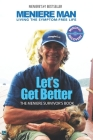 Meniere Man. Let's Get Better.: A Memoir Of Meniere's Disease Cover Image