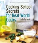 Cooking School Secrets for Real-World Cooks: Tips, Techniques, Shortcuts, Sources, Hints, and Answers to Frequently Asked Questi Cover Image