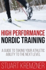 High Performance Nordic Training: A Guide to Taking Your Athletic Ability to the Next Level Cover Image