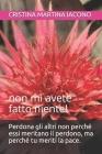 Perdona gli altri non perché essi meritano il perdono, ma perché tu meriti la pace.: non mi avete fatto niente! Cover Image