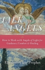 Talk with Angels: How to Work with Angels of Light for Guidance, Comfort and Healing Cover Image