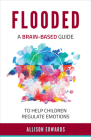 Flooded: A Brain-Based Guide to Help Children Regulate Emotions Cover Image