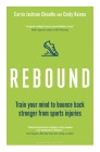 Rebound: Train Your Mind to Bounce Back Stronger from Sports Injuries Cover Image