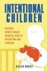 Intentional Children: Raising Money-Smart, Mindful Kids of Intention and Purpose Cover Image