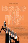 Beyond the Finish Line: Images, Evidence, and the History of the Photo-Finish Cover Image