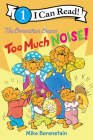 The Berenstain Bears: Too Much Noise! (I Can Read Level 1) Cover Image