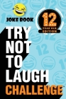 The Try Not to Laugh Challenge - 12 Year Old Edition: A Hilarious and Interactive Joke Book Toy Game for Kids - Silly One-Liners, Knock Knock Jokes, a Cover Image