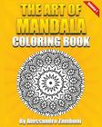 The Art of Mandala Coloring Book Volume 1: 50 Wonderful Mandalas to Color Alone or with Friends! Cover Image
