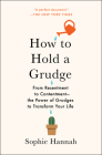 How to Hold a Grudge: From Resentment to Contentment—The Power of Grudges to Transform Your Life Cover Image