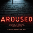 Aroused: The History of Hormones and How They Control Just about Everything Cover Image