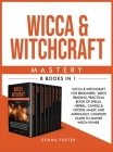Wicca and Witchcraft Mastery: 8 Books in 1: Wicca and Witchcraft for Beginners, Tarot Reading, Practical Book of Spells, Herbal, Candle and Crystal Cover Image