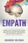 Empath: A Complete Guide for Developing Yourself and Your Gift, Exploring Manipulation, Emotional Intelligence, and Narcissism Cover Image