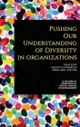 Pushing our Understanding of Diversity in Organizations (hc) (Research in Social Issues in Management) Cover Image