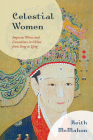 Celestial Women: Imperial Wives and Concubines in China from Song to Qing Cover Image