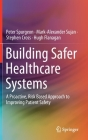Building Safer Healthcare Systems: A Proactive, Risk Based Approach to Improving Patient Safety Cover Image