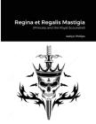 Regina et Regalis Mastigia: (Princess and the Royal Scoundrel) Cover Image
