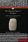 The material origin of numbers: Insights from the archaeology of the Ancient Near East (Gorgias Studies in the Ancient Near East #14) Cover Image