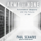 Army of None Lib/E: Autonomous Weapons and the Future of War Cover Image