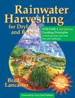Rainwater Harvesting for Drylands and Beyond, Volume 1, 2nd Edition: Guiding Principles to Welcome Rain Into Your Life and Landscape Cover Image