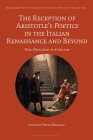 The Reception of Aristotle's Poetics in the Italian Renaissance and Beyond: New Directions in Criticism (Bloomsbury Studies in the Aristotelian Tradition) Cover Image
