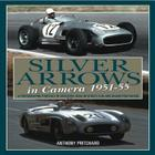 Silver Arrows in Camera, 1951-55: A Photographic Portrait of Mercedes-Benz in Sports Car and Grand Prix Racing Cover Image