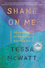 Shame on Me: An Anatomy of Race and Belonging Cover Image