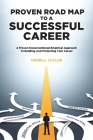 Proven Roadmap to a Successful Career: A Proven Unconventional Empirical Approach To Building And Protecting Your Career Cover Image