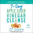 7-Day Apple Cider Vinegar Cleanse: Lose Up to 15 Pounds in 7 Days and Turn Your Body Into a Fat-Burning Machine Cover Image